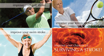 Improve your golf stroke...improve your tennis stroke...improve your swim stroke...improve your chances of SURVIVNG A STROKE!